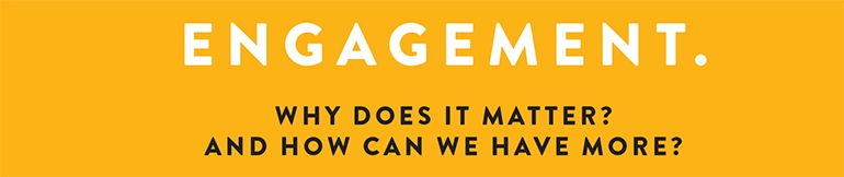 Employee Engagement, How Can we get more of it?