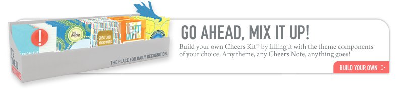 GO AHEAD, MIX IT UP! Build your own Cheers Kit
