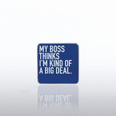 Lapel Pin - My Boss Thinks I'm Kind of a Big Deal