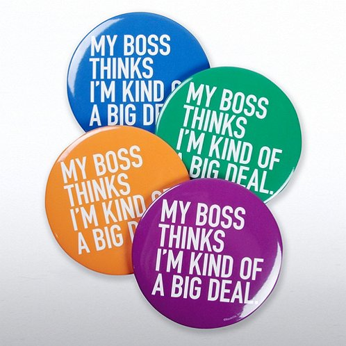 My Boss Thinks I'm Kind of a Big Deal Jumbo Button Set