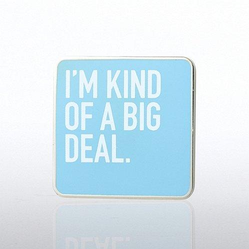 I'm Kind of a Big Deal Lapel Pin