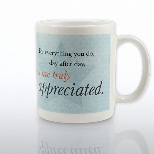 Ceramic Coffee Mug: You are Truly Appreciated
