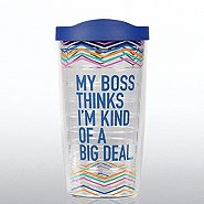 Tervis Tumbler - My Boss Thinks I'm Kind of a Big Deal