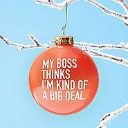 Value Ornament Bulb - My Boss Thinks I'm Kind Of A Big Deal