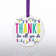 Ceramic Slice Value Ornament - Thanks For All You Do