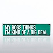 Office Street Sign - My Boss Thinks I'm Kind of a Big Deal