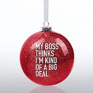 Holiday Glitter Bulb -My Boss Thinks I am Kind of a Big Deal