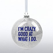 Holiday Glitter Bulb - I am Crazy Good at What I Do - Silver