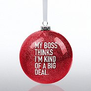 Holiday Glitter Bulb Ornament: My Boss Thinks I'm a Big Deal