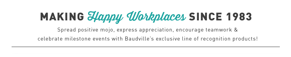 Making happy workplaces since 1983. Drive engagement, boost morale, increase retention, and build a better culture, all through Baudville's employee recognition solutions.