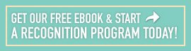 Click here to download our free eBook and start your own recognition program today!