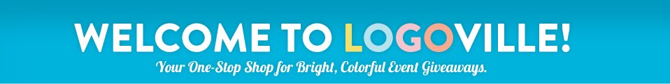 Welcome to LOGO ville! Your one stop shop for bright, colorful event giveaways.