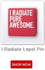 I Radiate Awesome Lapel Pin. Shop now button