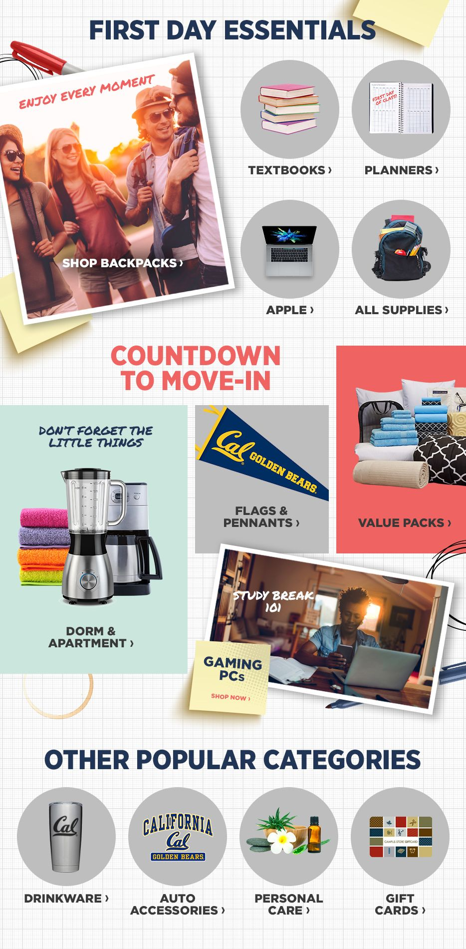 First Day Essentials. Shop Textbooks. Shop Planners. Shop Apple. Shop All Supplies. Countdown to Move-In. Shop Dorm & Apartment. Shop Flags & Pennants. Shop Value Packs. Shop Gaming PCs. Other Popular Categories. Shop Drinkware. Shop Auto Accessories. Shop Personal Care. Shop Gift Cards.