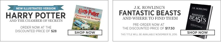 J.K. Rowling's Fantastic Beasts and Where to Find Them. Pre-order now at the discounted price of $17.50. This title will be available November 18, 2016. Order the new illustrated version of Harry Potter and the Chamber of Secrets now at the discounted price of $28.