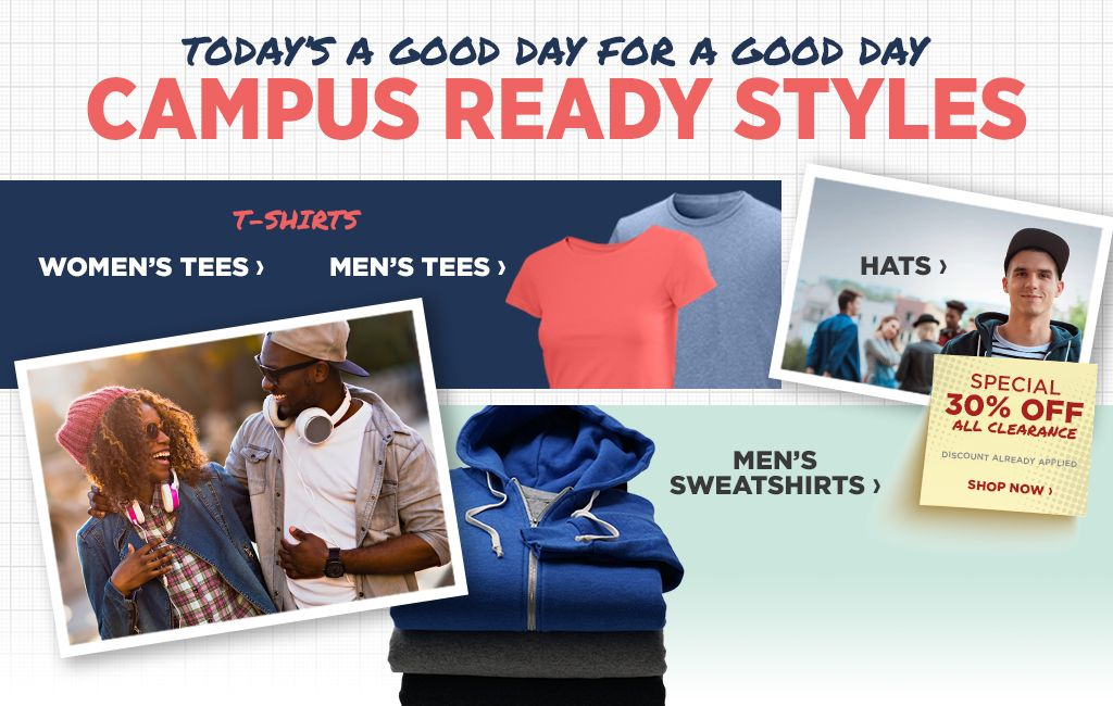 Today's a Good Day for a Good Day. Campus Ready Styles. Shop Men's Tees. Shop Women's Tees. Shop Hats. Shop Men's Sweatshirts.