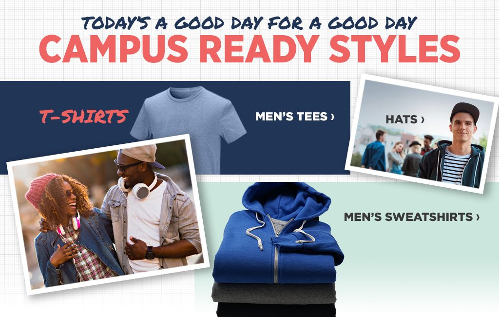 Today's a Good Day for a Good Day. Campus Ready Styles. Shop Men's Tees. Shop Hats. Shop Men's Sweatshirts.