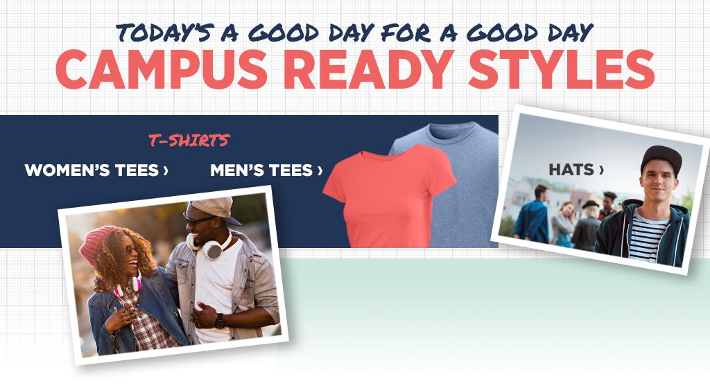 Today's a Good Day for a Good Day. Campus Ready Styles. Shop Men's Tees. Shop Women's Tees. Shop Hats.
