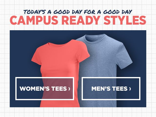 Campus Ready Styles. Shop Women's Tees. Shop Men's Tees.
