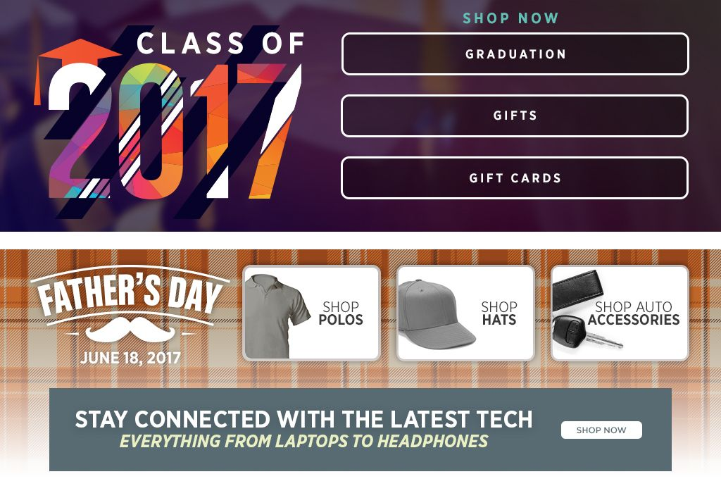 Class of 2017. Gifts. Gift Cards. Graduation. Shop Now. Father's Day June 18, 2017. Shop Polos. Shop Hats. Shop Auto Accessories.