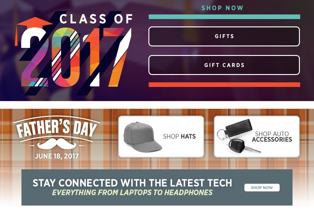 Class of 2017. Gifts. Gift Cards.Shop Now. Father's Day June 18, 2017. Shop Hats. Shop Auto Accessories.