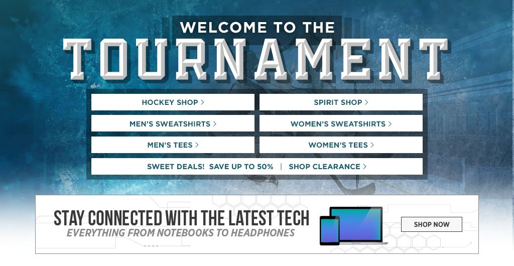 Welcome to the Tournament. Men's Tees, Shop Now. Women's Tees, Shop Now. Men's Sweats, Shop Now. Women's Sweats, Shop Now.  Hockey Shop. Shop Now. Spirit Shop. Shop Now. Jerseys, Shop Now. Auto Accessories, Shop Now.
