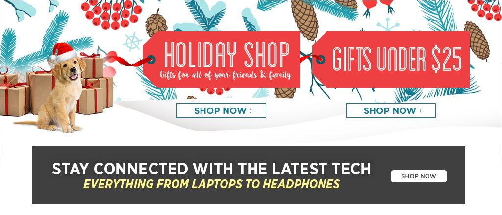 Holiday Shop. Gifts for everyone on your list. Shop Now. Gifts under $25. Shop now.