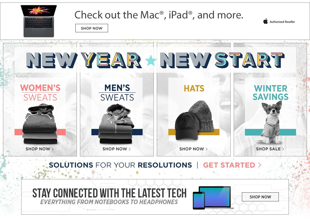 Check out the Mac, iPad, and more. 2017 New Year, New Start. Shop Women's Sweats. Shop Men's Sweats. Shop Hats. Shop Winter Savings. Stay connected with the latest tech. Everything from laptops to headphones. Shop now.