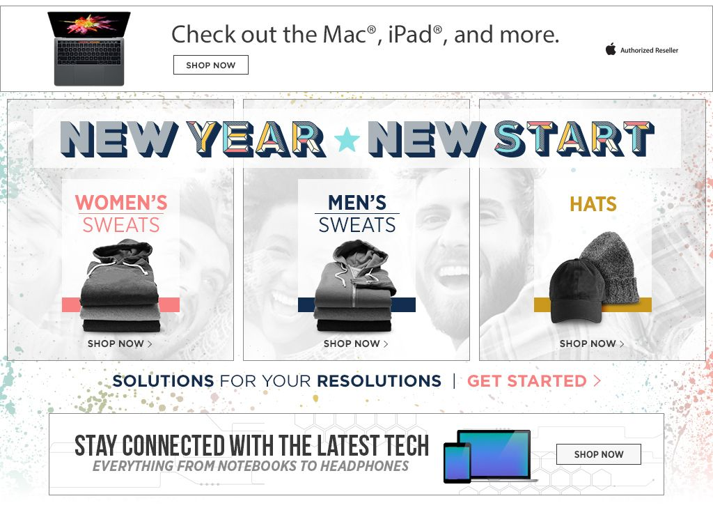 Check out the Mac, iPad, and more. 2017 New Year, New Start. Shop Women's Sweats. Shop Men's Sweats. Shop Hats. Stay connected with the latest tech. Everything from laptops to headphones. Shop now.