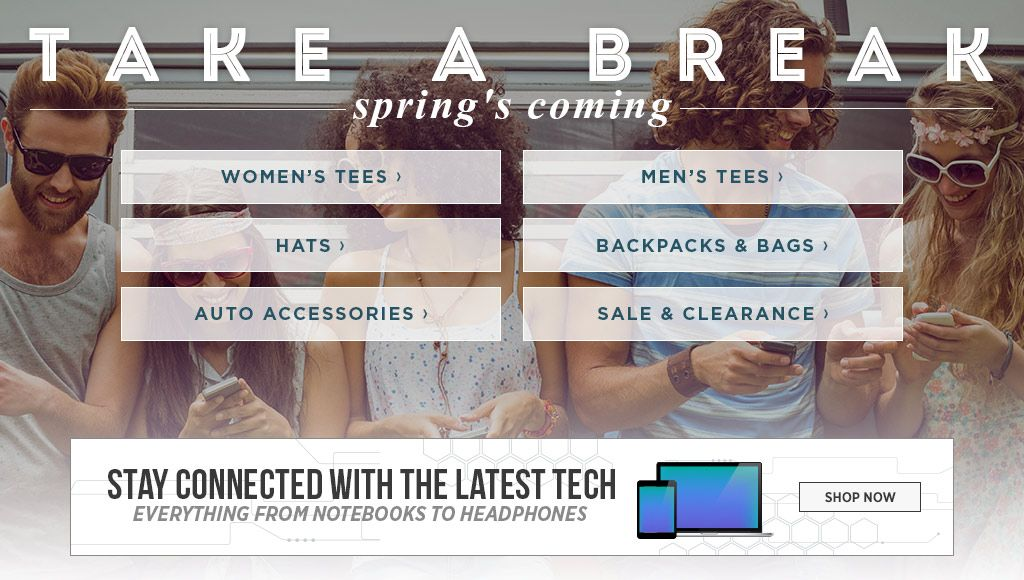 Take a Break. Spring's Here. Women's Tees. Men's Tees. Hats. Backpacks & Bags. Auto Accessories. Sale & Clearance. Tech.
