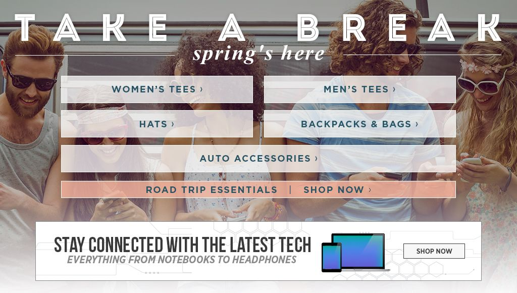 Take a Break. Spring's Here. Women's Tees. Men's Tees. Hats. Backpacks & Bags. Auto Accessories. Tech.