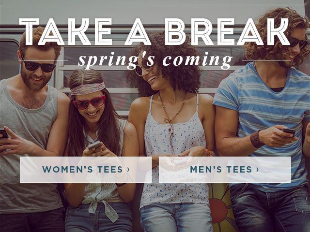 Take a Break. Spring's Here. Shop Women's Tees. Shop Men's Tees.