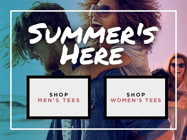 Summer's Here. Shop Women's Tees. Shop Men's Tees.