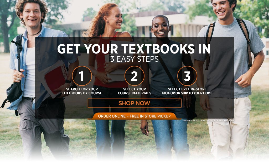 Get your textbooks in 3 easy steps. First, search for your textbooks by ISBN. Second, select your course materials. Third, select free in store pick-up or ship to your home.