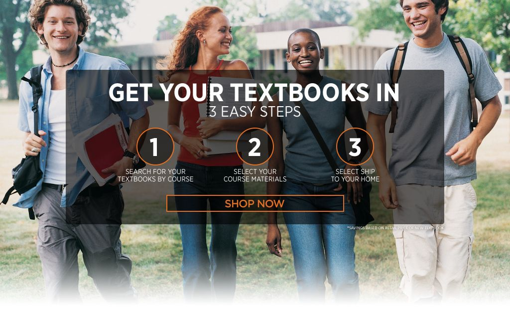 Get your textbooks in 3 easy steps. First, search for your textbooks by Course. Second, select your course materials. Third, select ship to your home.