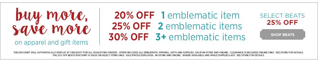 Buy more save more on apparel and gifts. 20% off 1 emblematic item, 25% off 2 emblematic items, 30% off 3 or more emblematic items.  25% off select Beats.