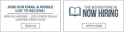 Join our email and mobile list to receive: special offers, exclusive deals, limited-time sales. Sign up. The bookstore is now hiring. Click to fill out an online application.