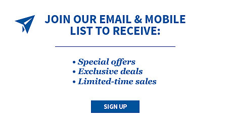Join our email and mobile list to receive: special offers, exclusive deals, limited-time sales. Sign up.