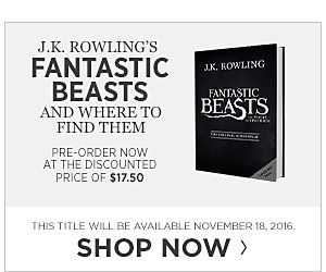 J.K. Rowling's Fantastic Beasts and Where to Find Them. Pre-order now at the discounted price of $17.50. This title will be available November 18, 2016. Pre-order Now.