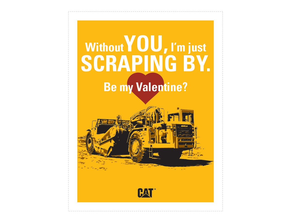 <a href='http://s7d2.scene7.com/is/image/Caterpillar/CM20180205-22847-12678'>Download Without You, I'm Just Scraping By. Be My Valentine?</a>