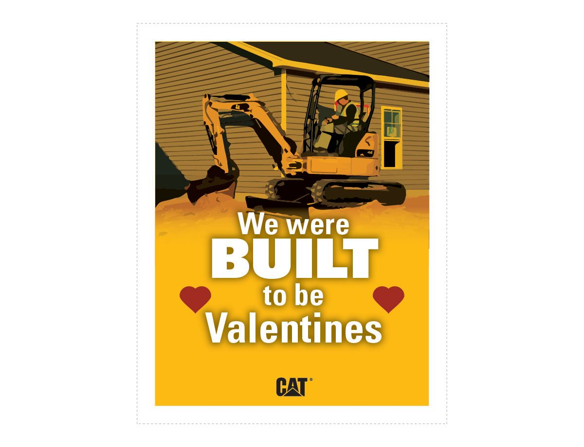 <a href='http://s7d2.scene7.com/is/image/Caterpillar/CM20180205-22847-61843'>Download We Were BUILT To Be Valentine's </a>
