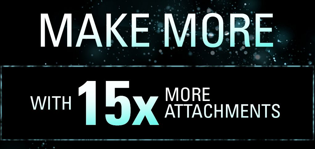 Make More - With 15x More Attachments