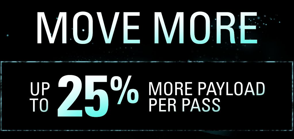 Move More - Up To 25% More Payload Per Pass