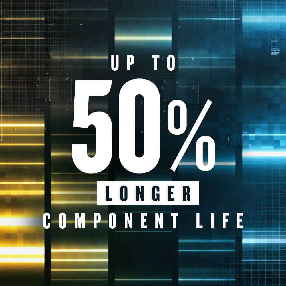 Up to 50% Longer Component Life