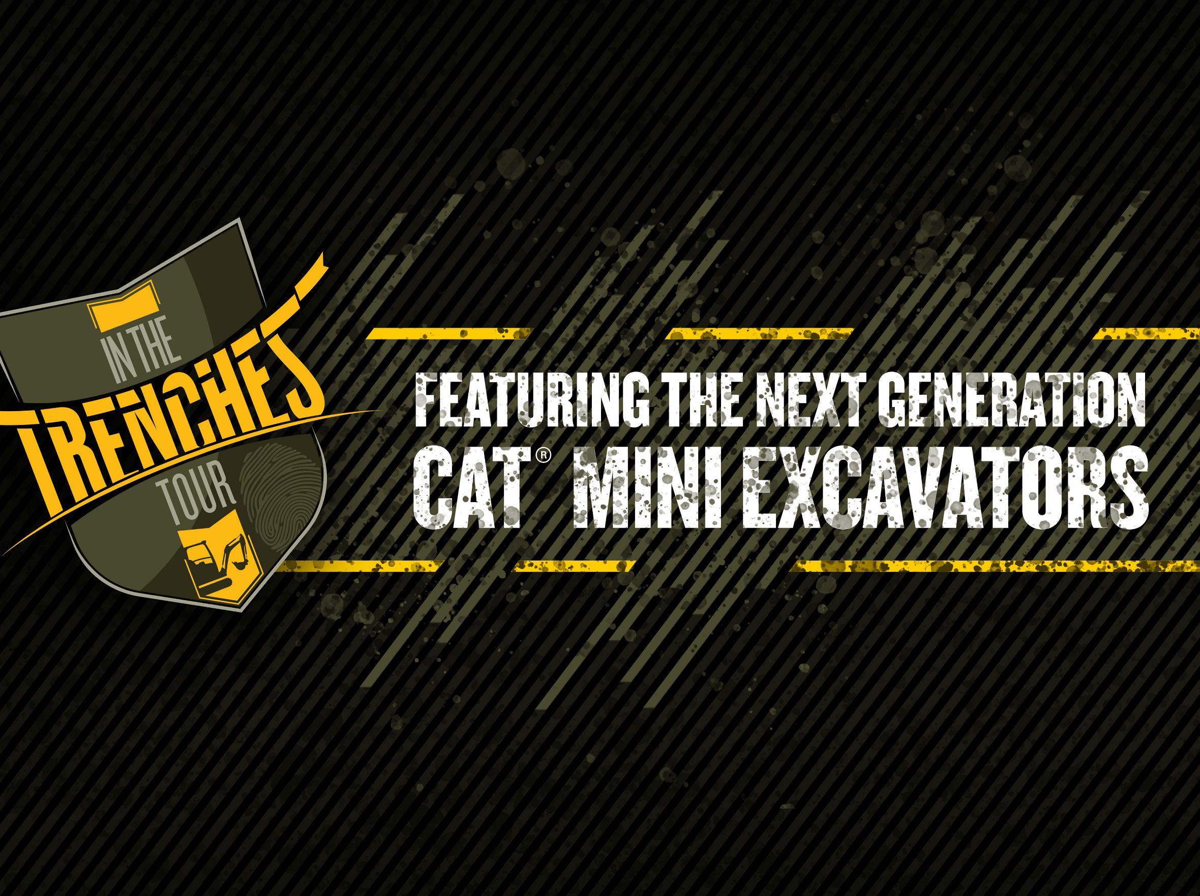 In the Trenches Tour Featuring Next Generation Cat® mini excavators
