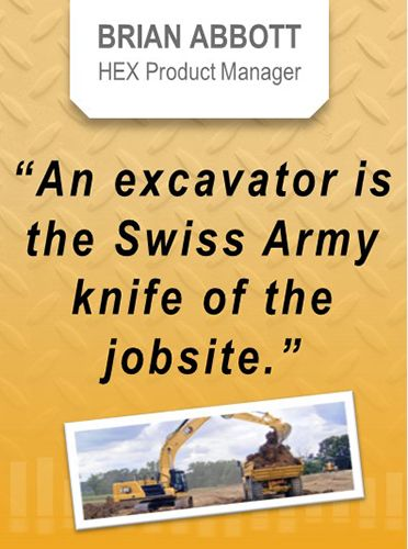 "Brian Abbott, HEX Product Manager - ""An Excavator is the Swiss Army knife of the jobsite."""
