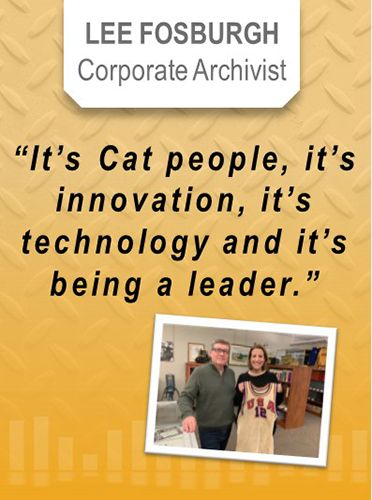 "Lee Fosburgh, Corporate Archivist - ""It's Cat people, it's innovation, it's technology and it's being a leader."""