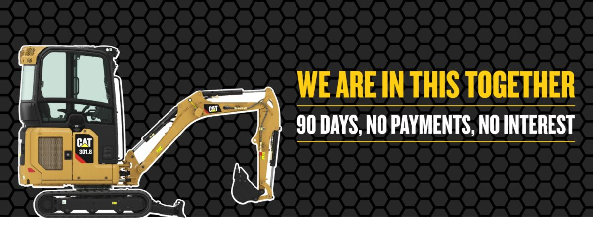 Mini Excavator - We Are In This Together - 90 Days, No Payments, No Interest