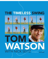 The Timeless Swing: Tom Watson with Nick Seitz (Hardcover)
