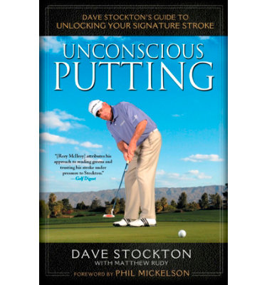 The BookLegger Unconscious Putting: Dave Stockton's Guide To Unlocking Your Signature Stroke
